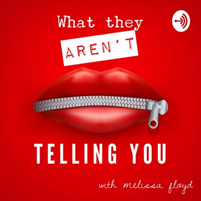 What They AREN'T Telling You:Melissa Floyd