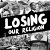Losing Our Religion artwork