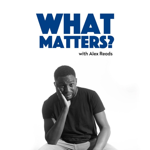 What Matters With Alex Reads – Podcast – Podtail