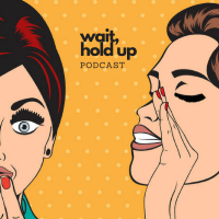 Podcast cover art for Wait, Hold Up!