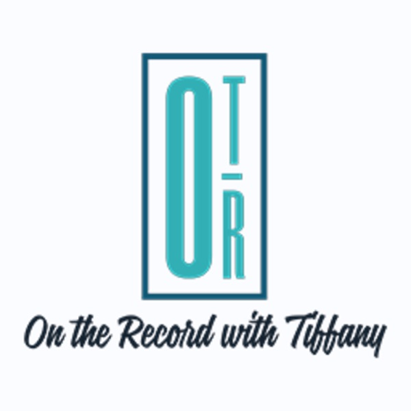 On The Record With Tiffany Podcast Artwork