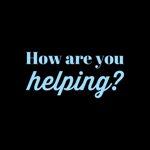 How Are You Helping?
