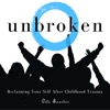 Unbroken: Reclaiming Your Self After Childhood Trauma artwork