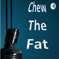 Chew the Fat podcast
