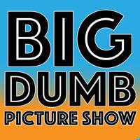 Big Dumb Picture Show podcast