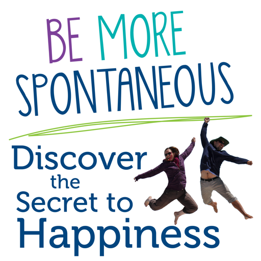 Cover image of Be More Spontaneous: Discover the Secret to Happiness