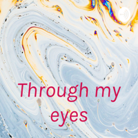 Through my eyes podcast