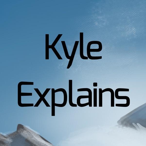 Kyle Explains
