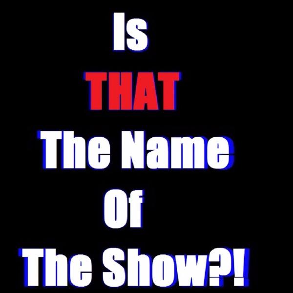 IsThatTheNameofTheShow?!