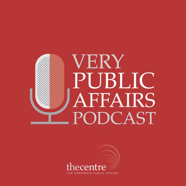 Very Public Affairs Podcast - Brought to you by The Centre for Corporate Public Affairs.