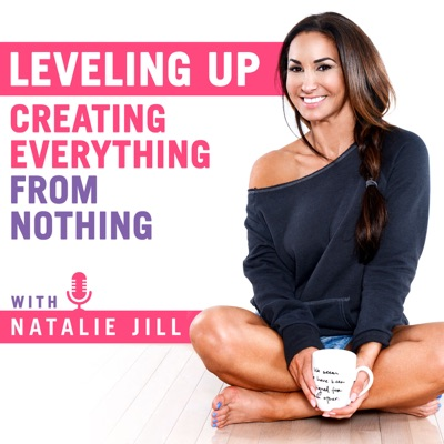 Leveling Up: Creating Everything From Nothing with Natalie Jill