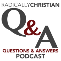 Radically Christian Q&A Podcast: Bible Answers for Your Bible Questions podcast