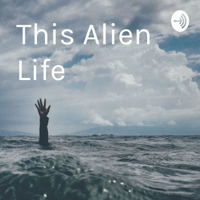 This Alien Life podcast