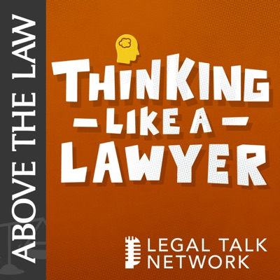 Above the Law - Thinking Like a Lawyer:Legal Talk Network