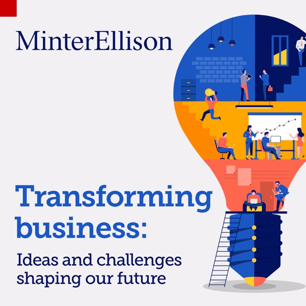 Transforming business with MinterEllison: ideas and challenges that are shaping our future Podcast