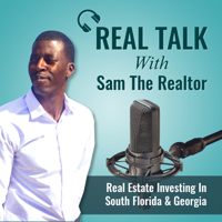 Real Talk With Sam The Realtor | Real Estate Investing in Florida & Georgia podcast