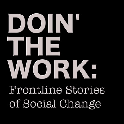 Doin' The Work: Frontline Stories of Social Change