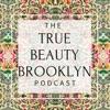The True Beauty Brooklyn Podcast artwork