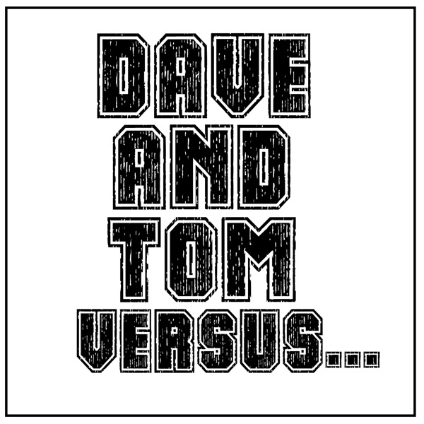 Dave And Tom Versus...