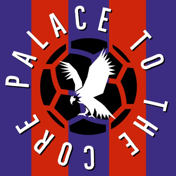 Palace To The Core - A Crystal Palace Podcast