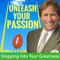 Unleash Your Passion and Step into Your Greatness podcast