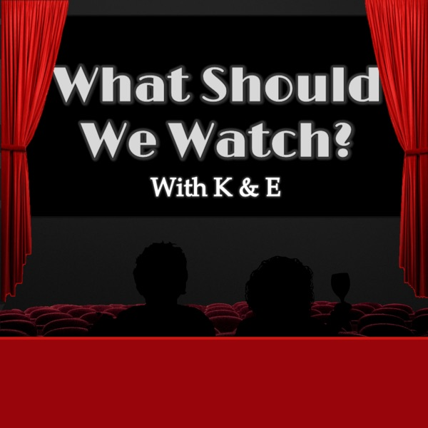 What Should We Watch? With K & E