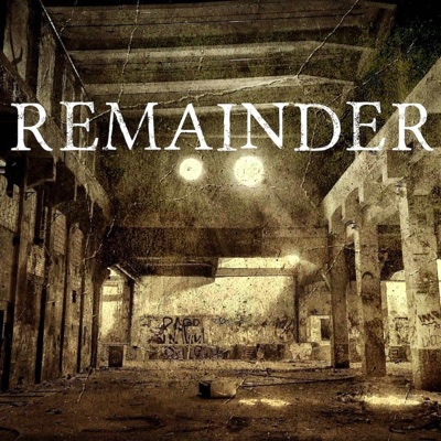 Remainder:Remainder - The Podcast