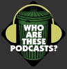 Who Are These Podcasts? artwork