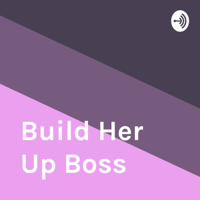 Build Her Up Boss podcast