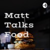 Matt Talks Food