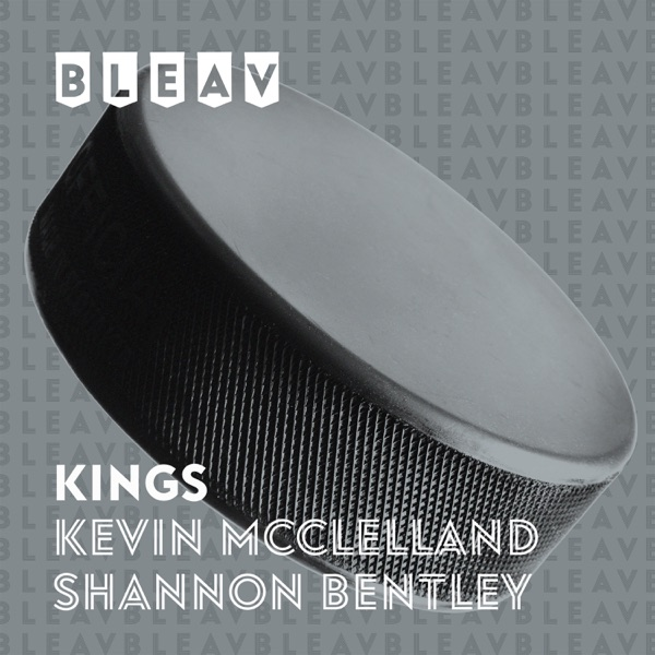 Bleav in Kings with Kevin McClelland & Shannon Bentley