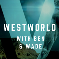 Westworld with Ben and Wade podcast