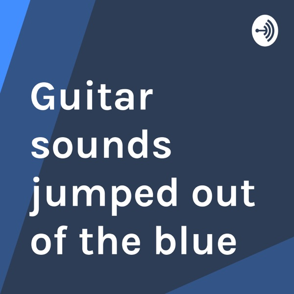 Guitar sounds jumped out of the blue