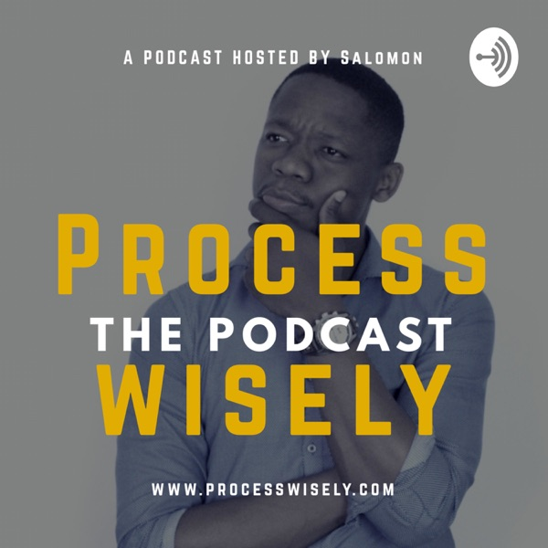 Process wisely Podcast