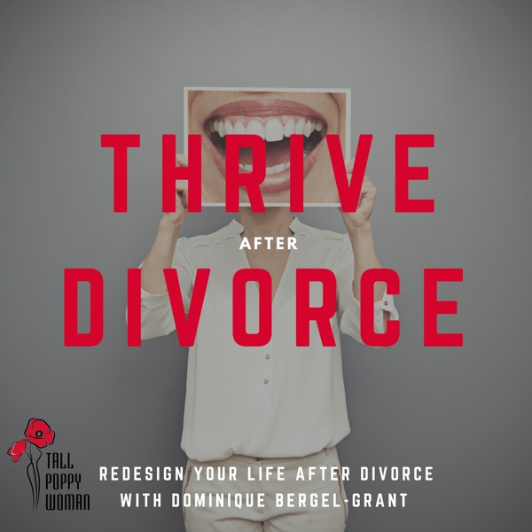 Thrive After Divorce By Tall Poppy Woman: Helping women redesign their life after separation and divorce