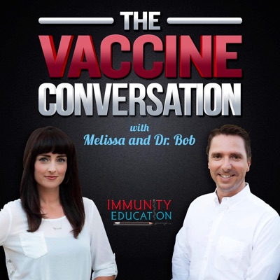 The Vaccine Conversation with Melissa and Dr. Bob:Immunity Education Group