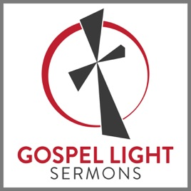 Gospel Light Sermons on Apple Podcasts