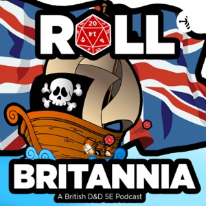 Roll Britannia - A British Dungeons & Dragons 5e Podcast