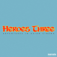 Heroes Three · Adventures in Asian Cinema podcast