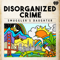 Podcast cover art for Disorganized Crime: Smuggler's Daughter