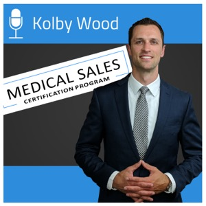 Medical Sales Certification Podcast by Kolby Wood
