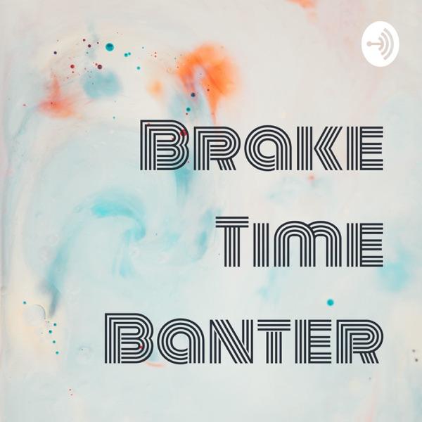 Brake Time Banter