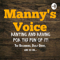 Manny's Voice: Ranting and Raving for the Fun of It! podcast
