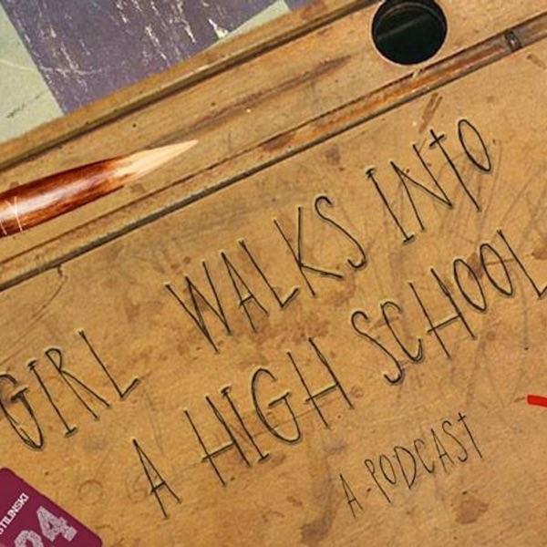 Girl Walks Into a High School