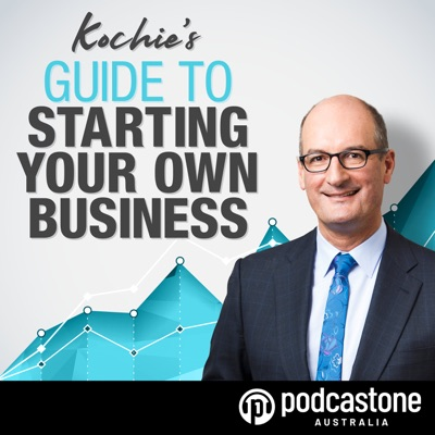 Kochie's Guide to Starting Your Own Business:PodcastOne Australia
