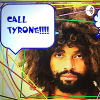 CALL TYRONE!!! podcast