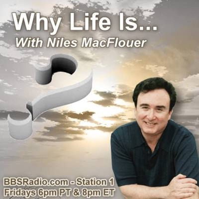 Why Life Is... with Niles MacFlouer