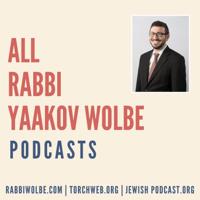All Rabbi Yaakov Wolbe Podcasts podcast