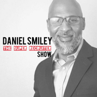 DANIEL SMILEY The Super Recruiter SHOW podcast