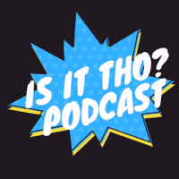 Is it Tho? Podcast podcast